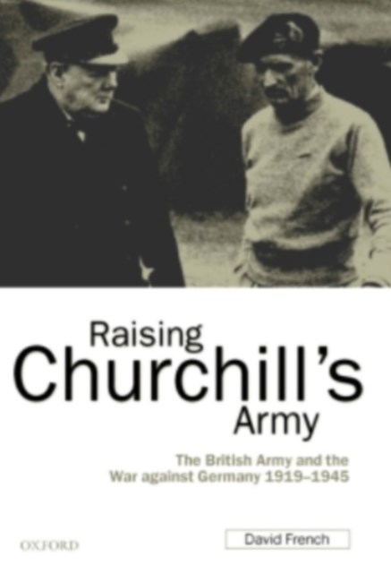 (ebook) Raising Churchill's Army: The British Army and the War against Germany 1919-1945