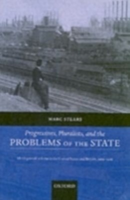 (ebook) Progressives, Pluralists, and the Problems of the State: Ideologies of Reform in the United States and Britain, 1909-1926