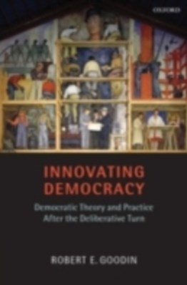 Innovating Democracy: Democratic Theory and Practice After the Deliberative Turn