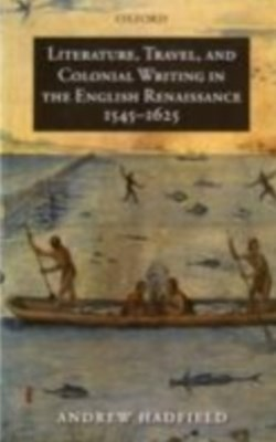 Literature, Travel, and Colonial Writing in the English Renaissance, 1545-1625