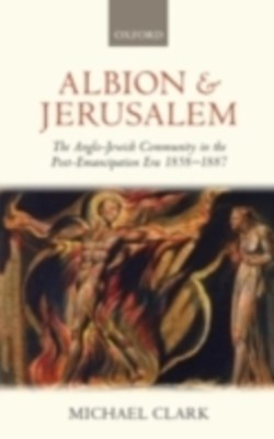 Albion and Jerusalem: The Anglo-Jewish Community in the Post-Emancipation Era 1858-1887