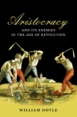 (ebook) Aristocracy and its Enemies in the Age of Revolution