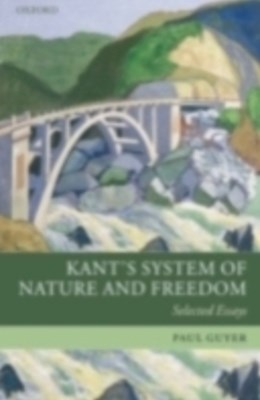 Kant's System of Nature and Freedom Selected Essays