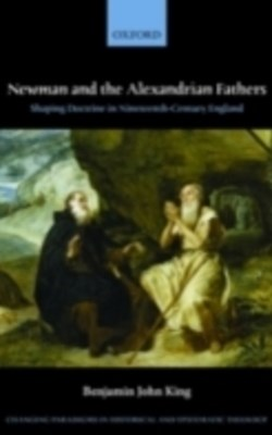Newman and the Alexandrian Fathers: Shaping Doctrine in Nineteenth-Century England