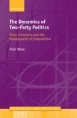 Dynamics of Two-Party Politics: Party Structures and the Management of Competition
