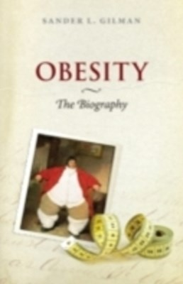 Obesity: The Biography