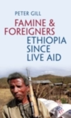 Famine and Foreigners: Ethiopia Since Live Aid