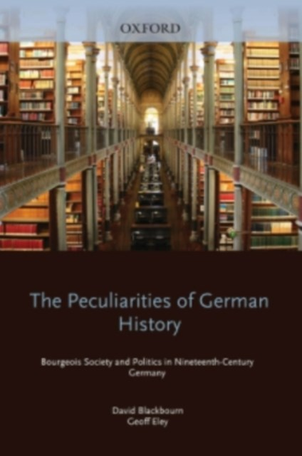 Peculiarities of German History: Bourgeois Society and Politics in Nineteenth-Century Germany