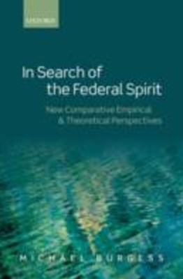 In Search of the Federal Spirit: New Theoretical and Empirical Perspectives in Comparative Federalism