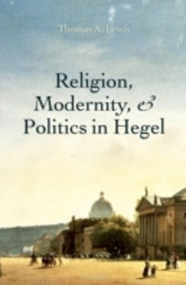 Religion, Modernity, and Politics in Hegel