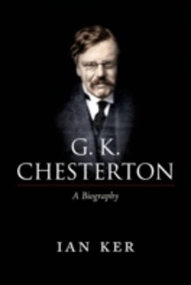 G. K. Chesterton: A Biography