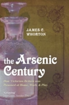 (ebook) Arsenic Century: How Victorian Britain was Poisoned at Home, Work, and Play