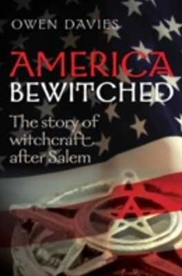America Bewitched: The Story of Witchcraft After Salem
