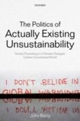 Politics of Actually Existing Unsustainability: Human Flourishing in a Climate-Changed, Carbon Cons