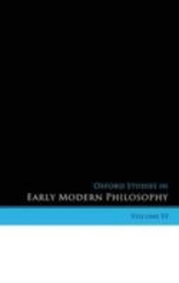 Oxford Studies in Early Modern Philosophy Volume VI