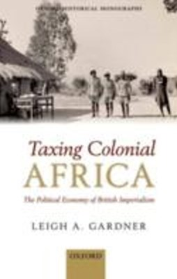 Taxing Colonial Africa: The Political Economy of British Imperialism