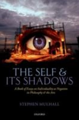 Self and its Shadows: A Book of Essays on Individuality as Negation in Philosophy and the Arts