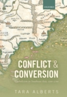 Conflict and Conversion: Catholicism in Southeast Asia, 1500-1700