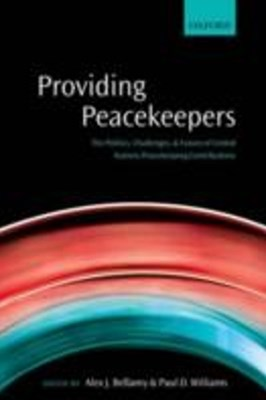 Providing Peacekeepers: The Politics, Challenges, and Future of United Nations Peacekeeping Contributions