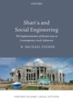 Sharia and Social Engineering: The Implementation of Islamic Law in Contemporary Aceh, Indonesia