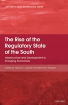 Rise of the Regulatory State of the South: Infrastructure and Development in Emerging Economies