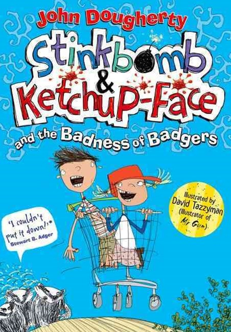 Stinkbomb and Ketchup-Face and the Badness of the Badgers