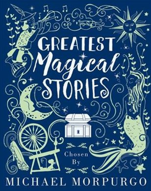 Greatest Magical Stories chosen by Michael Morpurgo