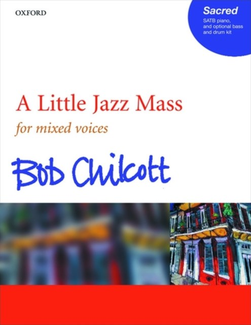 A Little Jazz Mass For Mixed Voices, Piano, and Optional Bass and Drum Kit