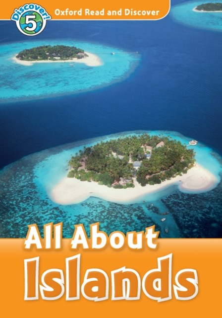 All About Islands (Oxford Read and Discover Level 5)