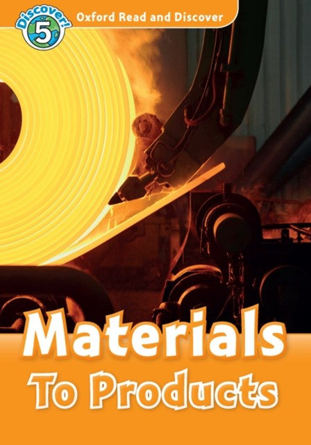 (ebook) Materials To Products (Oxford Read and Discover Level 5)
