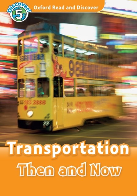 Transportation Then and Now (Oxford Read and Discover Level 5)