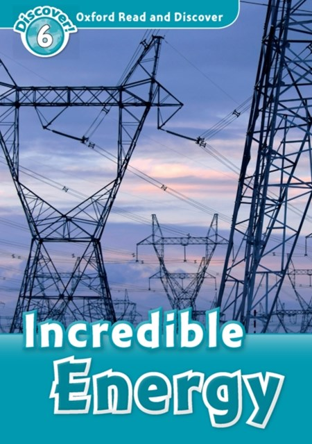 Incredible Energy (Oxford Read and Discover Level 6)