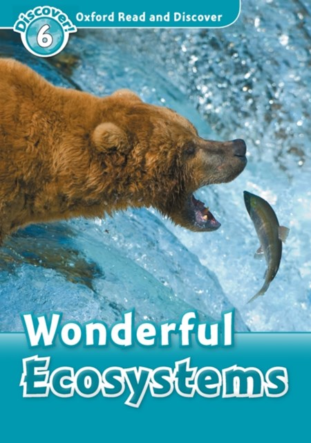 Wonderful Ecosystems (Oxford Read and Discover Level 6)