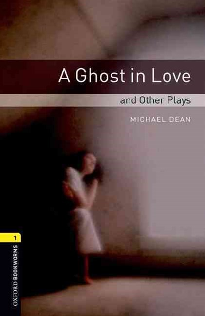 Oxford Bookworms Playscripts Level 1 A Ghost in Love and Other Plays