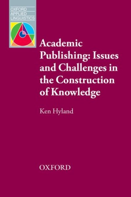 Academic Publishing: Issues and Challenges in the Construction of Knowledge - Oxford Applied Linguistics