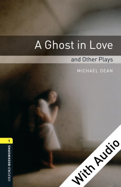(ebook) Ghost in Love and Other Plays - With Audio Level 1 Oxford Bookworms Library