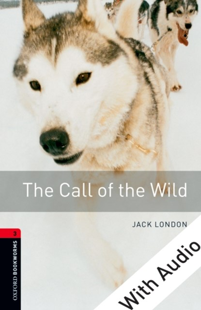 Call of the Wild - With Audio Level 3 Oxford Bookworms Library