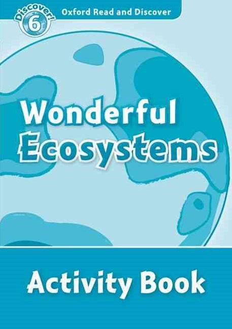 Oxford Read and Discover 6 Wonderful Ecosystems Activity Book