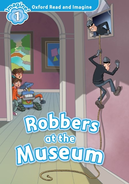 Robbers at the Museum (Oxford Read and Imagine Level 1)