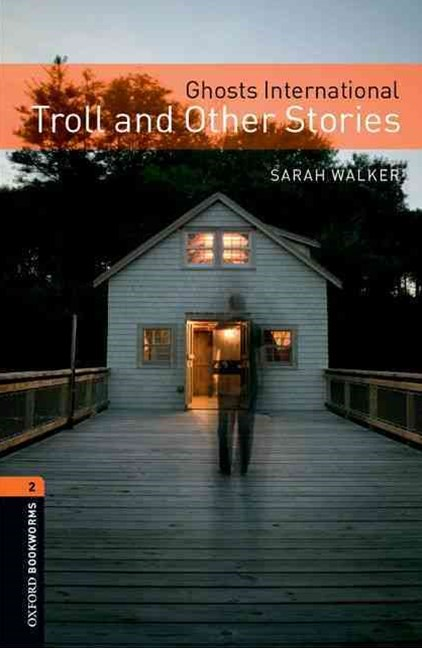 Oxford Bookworms Library Level 2 Ghosts International: Troll and Other Stories