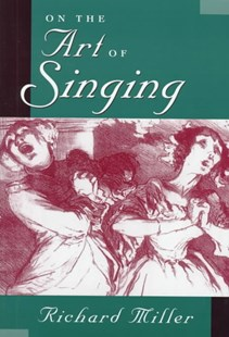 On the Art of Singing by Richard Miller (9780195098259) - HardCover - Entertainment Music General