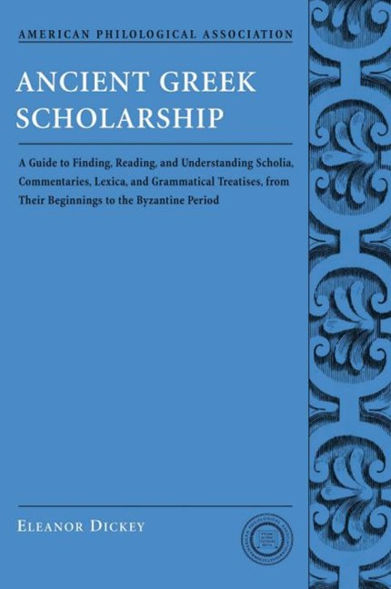 Ancient Greek Scholarship: A Guide to Finding, Reading and Understanding Scholia
