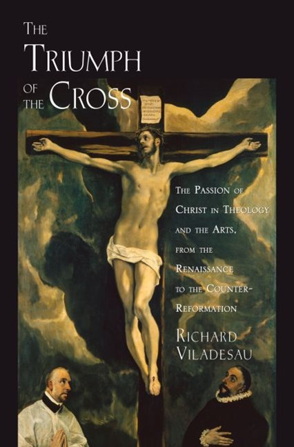 The Triumph of the Cross: The Passion of Christ in Theology and the Arts