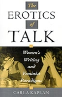 Erotics of Talk: Women's Writing and Feminist Paradigms