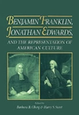 Benjamin Franklin, Jonathan Edwards, and the Representation of American Culture