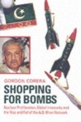 Shopping for Bombs Nuclear Proliferation, Global Insecurity, and the Rise and Fall of the A.Q. Khan