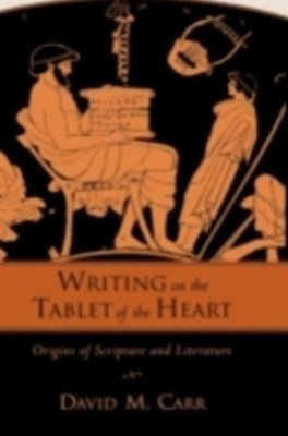 Writing on the Tablet of the Heart: Origins of Scripture and Literature