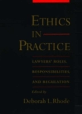 Ethics in Practice: Lawyers Roles, Responsibilities, and Regulation