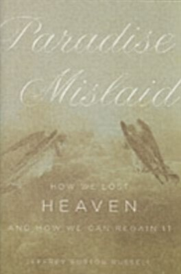 Paradise Mislaid: How We Lost Heaven--and How We Can Regain It