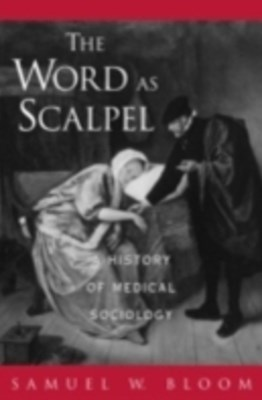 Word as Scalpel A History of Medical Sociology